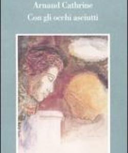 Cathrine Arnaud, Con gli occhi asciutti, Bollati Boringhieri, 2005