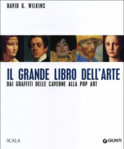 David G.Wilkins, Il grande libro dell'arte, Giunti-Scala, 2007